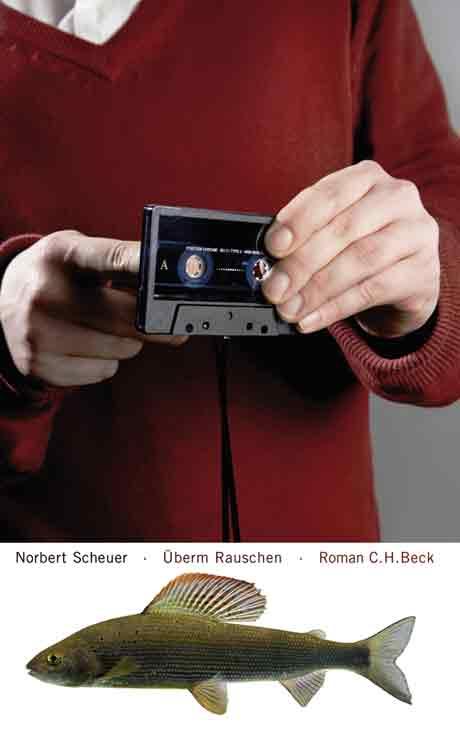 Norbert Scheuer, »Überm Rauschen« (Roman), © Verlag C. H. Beck, München 2009