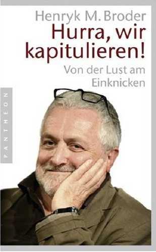Henryk M. Broder: »Hurra, wir kapitulieren!« (Von der Lust am Einknicken), © Pantheon Verlag 2007