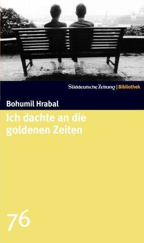 Bohumil Hrabal, Ich dachte an die goldenen Zeiten