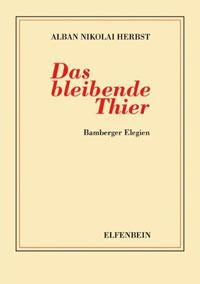 Alban Nikolai Herbst: »Das bleibende Thier • Bamberger Elegien«, Elfenbein