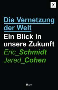Eric Schmidt/Jared Cohen: »Die Vernetzung der Welt«, Rowhohlt
