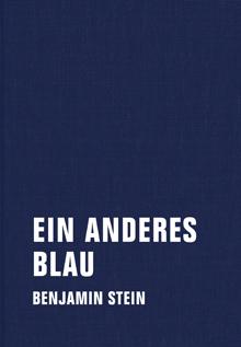 Benjamin Stein: Ein anderes Blau (Prosa für 7 Stimmen)