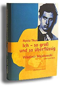 Nyota Thun - Ich - so groß und so überflüssig (Wladimir Majakowski. Leben und Werk)