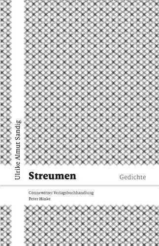 Ulrike A. Sandig: Streumen, Gedichte, Connewitzer Verlagsbuchhandlung Peter Hinke 2007