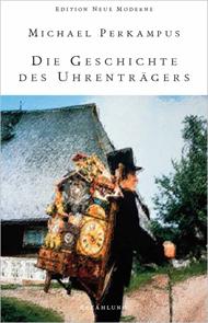 Michael Perkampus: Die Geschichte des Uhrenträgers (Edition Neue Moderne)