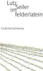 Lutz Seiler: im felderlatein, Gedichte, Suhrkamp 2010