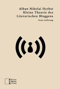 Alban Nikolai Herbst: Kleine Theorie des Literarischen Bloggens